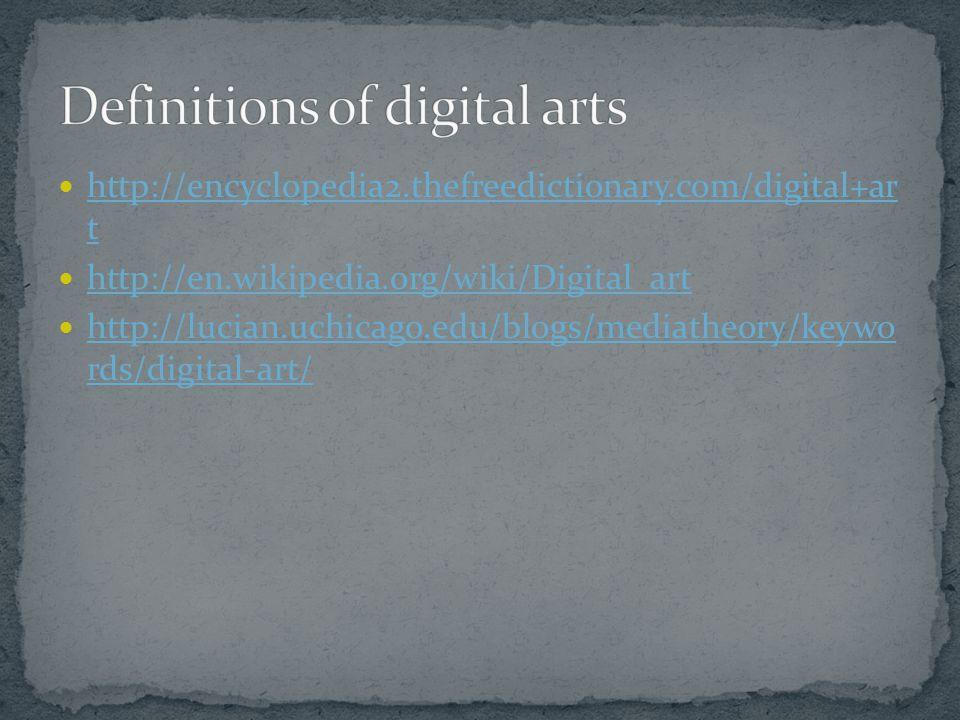 http://encyclopedia2.thefreedictionary.com/digital+ar t http://encyclopedia2.thefreedictionary.com/digital+ar t http://en.wikipedia.org/wiki/Digital_art http://lucian.uchicago.edu/blogs/mediatheory/keywo rds/digital-art/ http://lucian.uchicago.edu/blogs/mediatheory/keywo rds/digital-art/