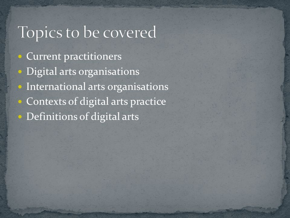 Current practitioners Digital arts organisations International arts organisations Contexts of digital arts practice Definitions of digital arts