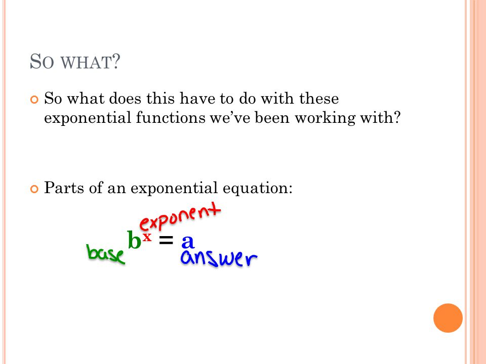 S O WHAT . So what does this have to do with these exponential functions we've been working with.