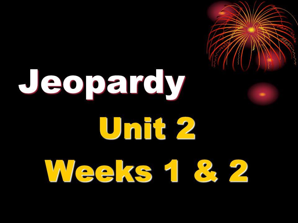 Jeopardy Unit 2 Weeks 1 & 2