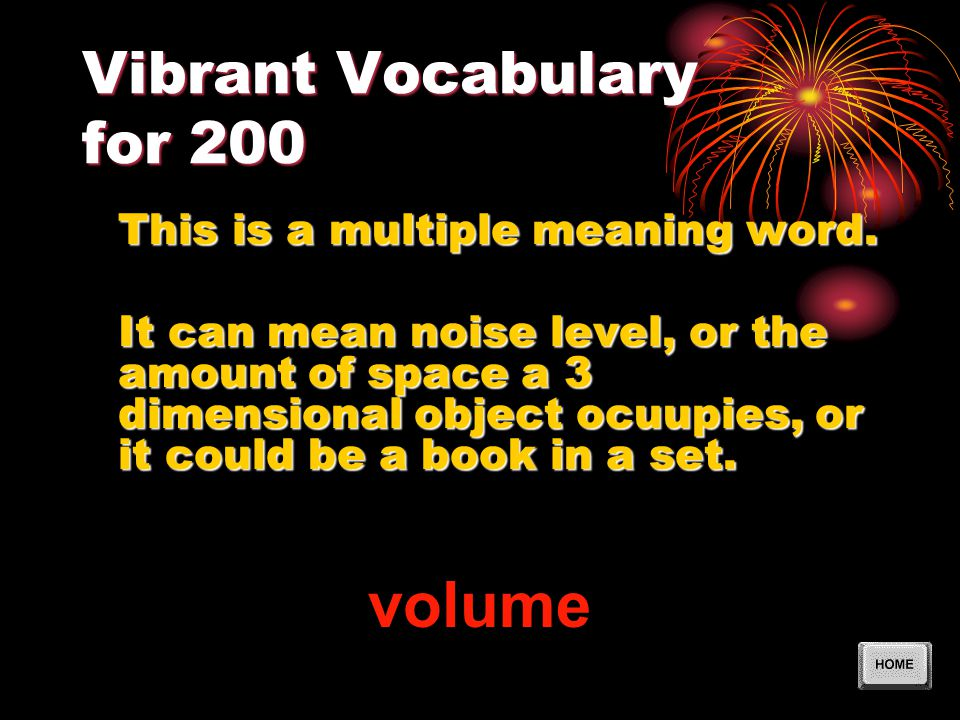 Vibrant Vocabulary for 200 This is a multiple meaning word.