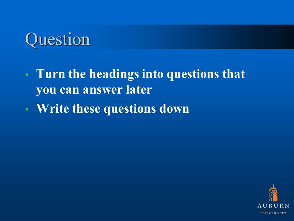 Question Turn the headings into questions that you can answer later Write these questions down