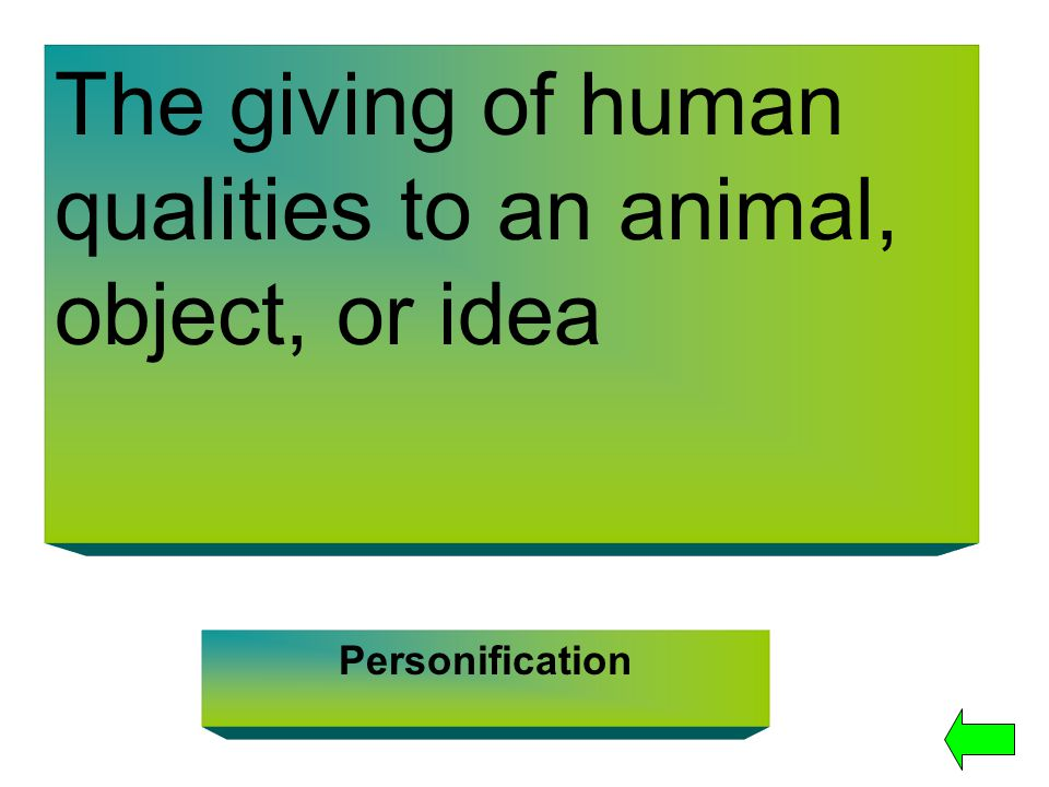 The giving of human qualities to an animal, object, or idea Personification