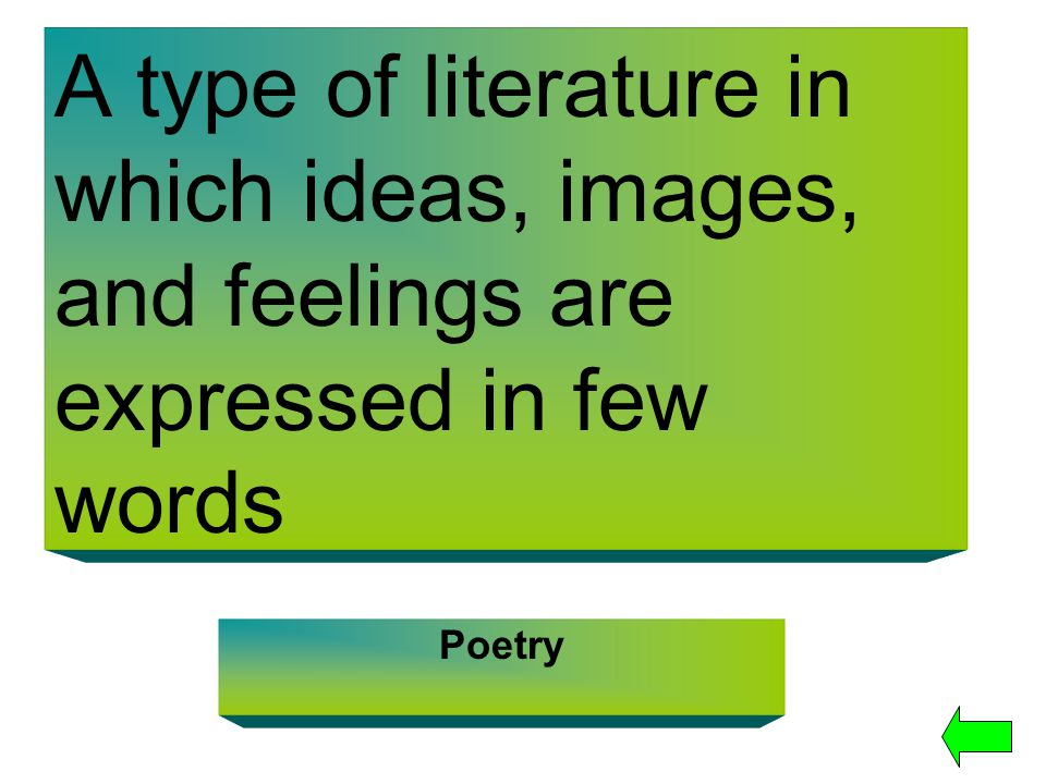 A type of literature in which ideas, images, and feelings are expressed in few words Poetry