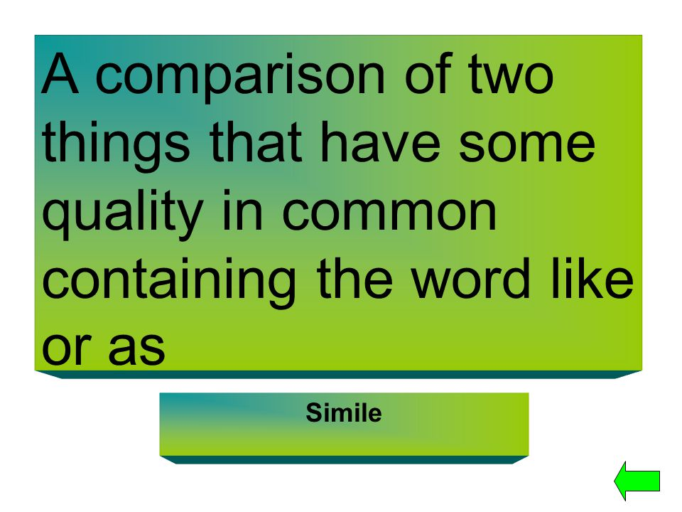 A comparison of two things that have some quality in common containing the word like or as Simile