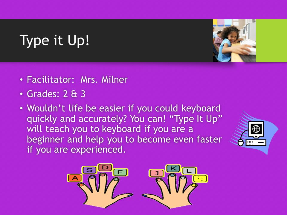 Type it Up. Facilitator: Mrs. Milner Facilitator: Mrs.