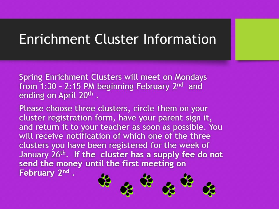Enrichment Cluster Information Spring Enrichment Clusters will meet on Mondays from 1:30 – 2:15 PM beginning February 2 nd and ending on April 20 th.