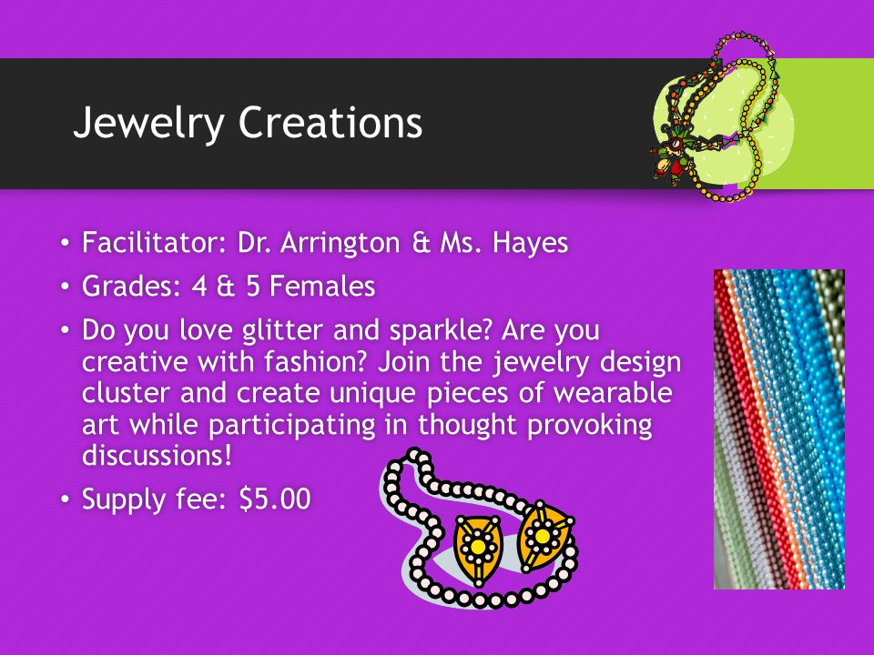 Jewelry Creations Facilitator: Dr. Arrington & Ms.