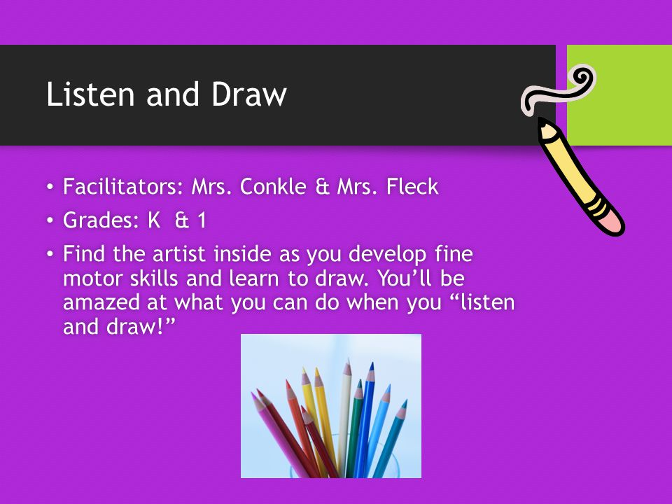 Listen and Draw Facilitators: Mrs. Conkle & Mrs. Fleck Facilitators: Mrs.