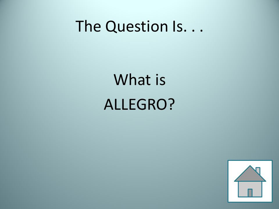 The Question Is... What is ALLEGRO?