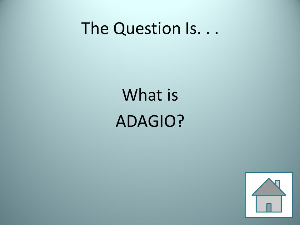 The Question Is... What is ADAGIO