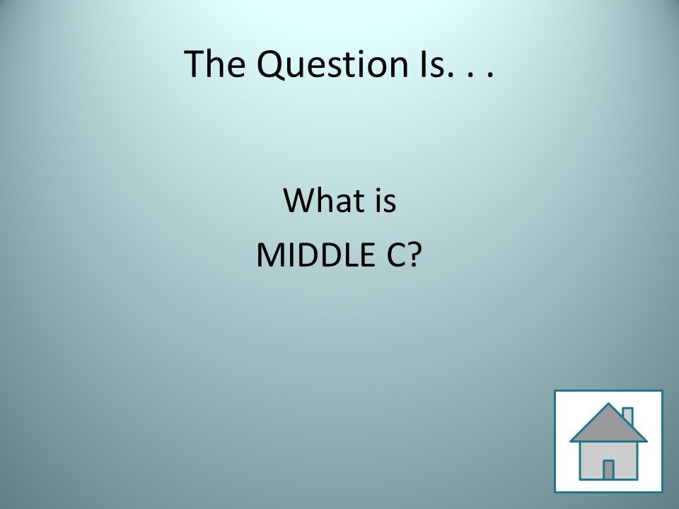 The Question Is... What is MIDDLE C?