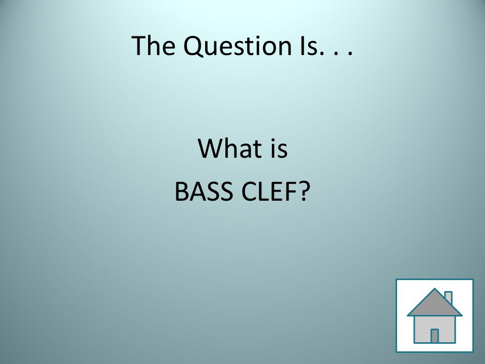 The Question Is... What is BASS CLEF