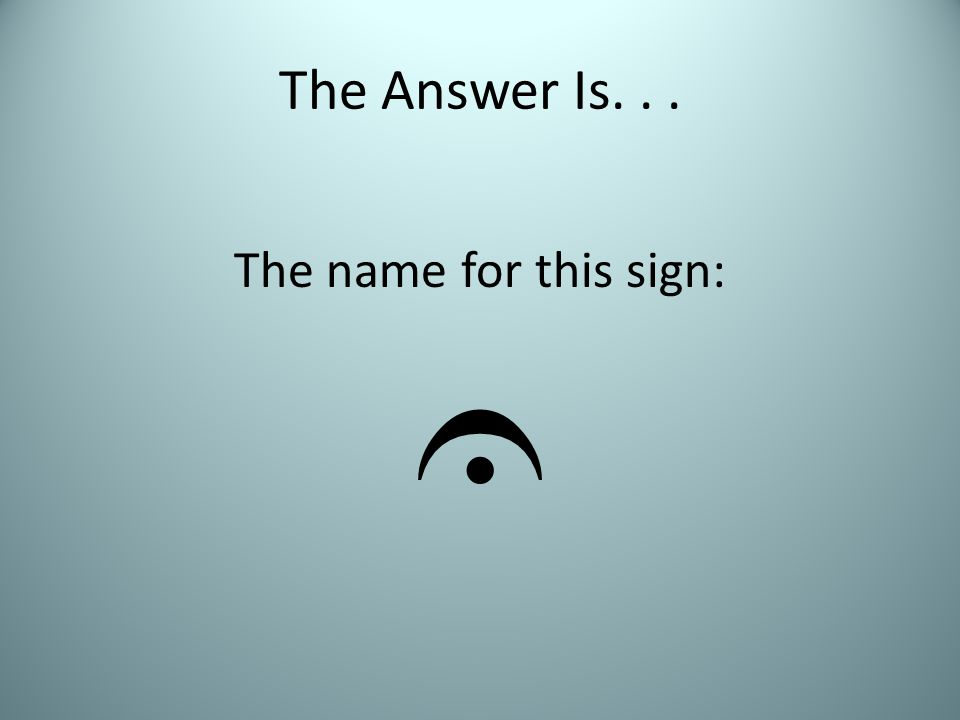 The Answer Is... The name for this sign: 