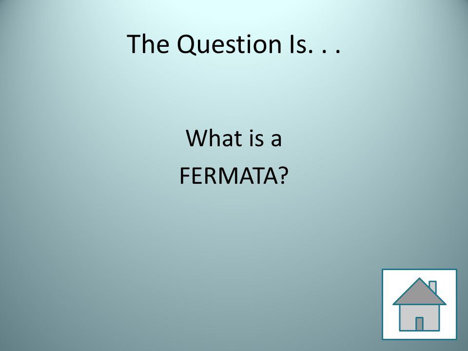 The Question Is... What is a FERMATA?