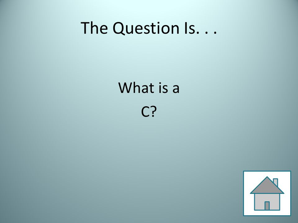 The Question Is... What is a C