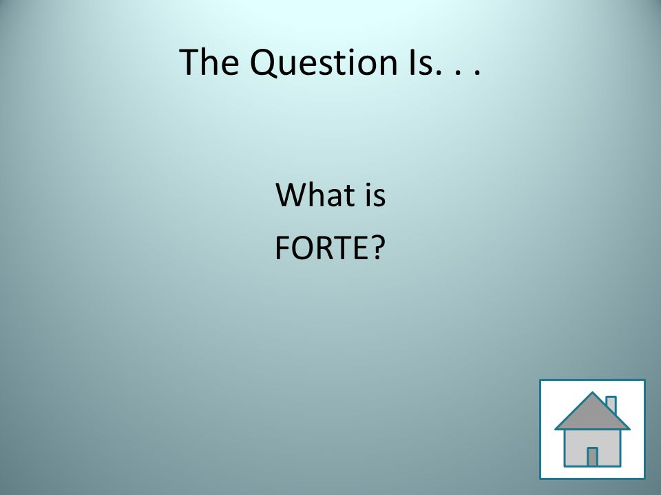 The Question Is... What is FORTE