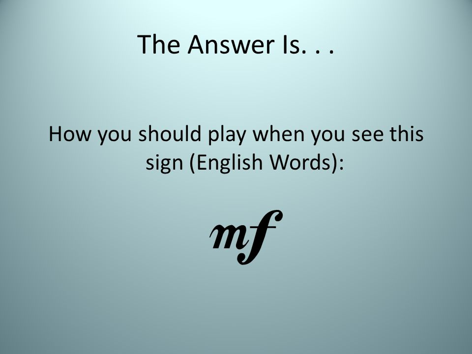 The Answer Is... How you should play when you see this sign (English Words): 