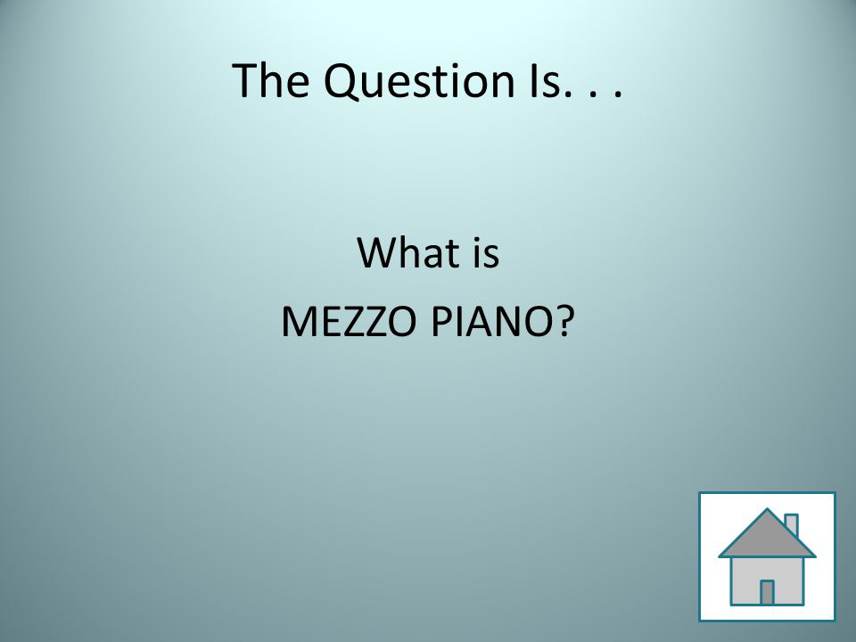 The Question Is... What is MEZZO PIANO