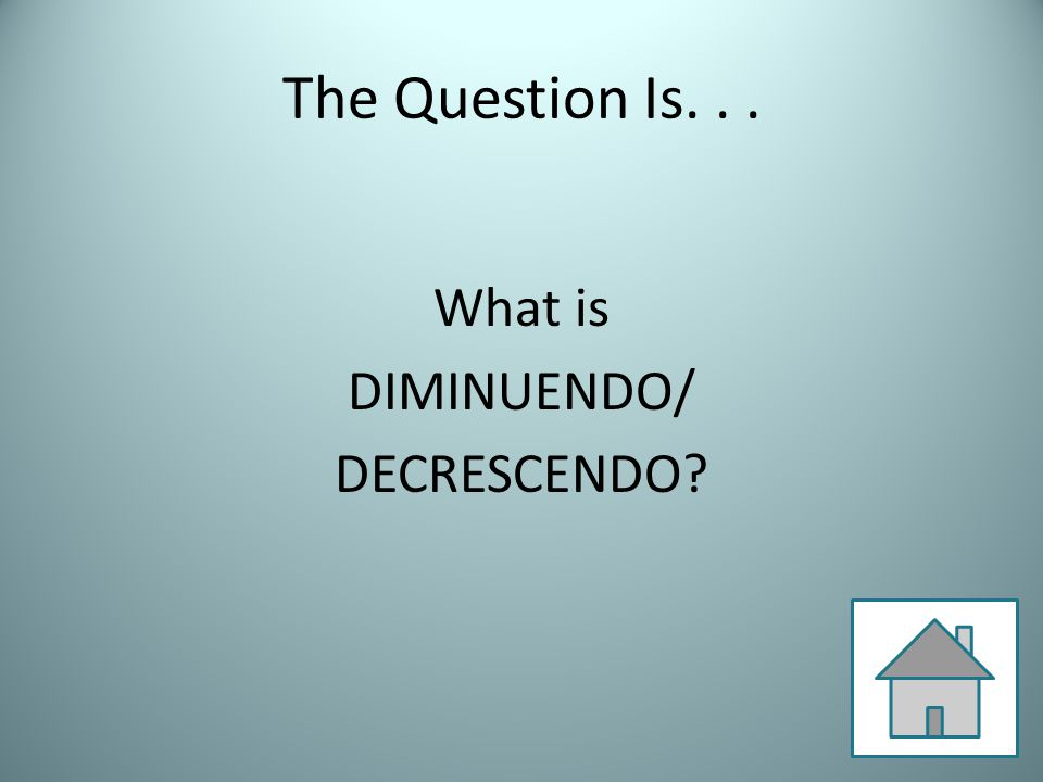 The Question Is... What is DIMINUENDO/ DECRESCENDO?