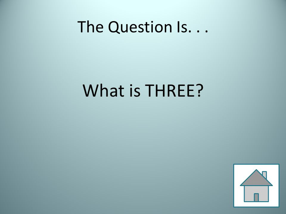The Question Is... What is THREE?