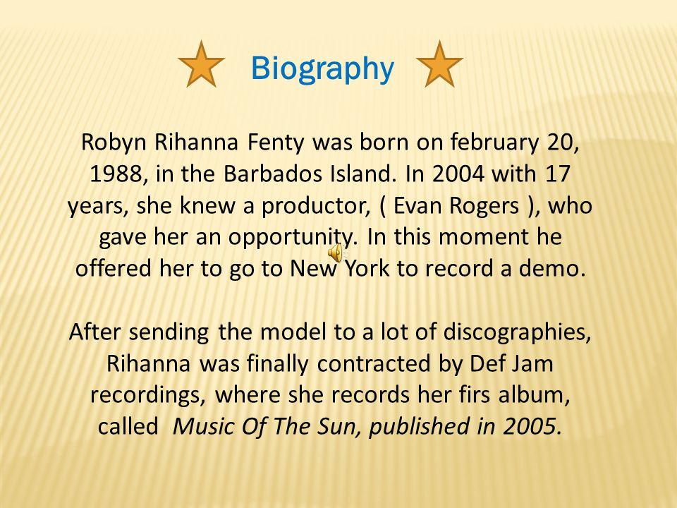 Biography Robyn Rihanna Fenty was born on february 20, 1988, in the Barbados Island.