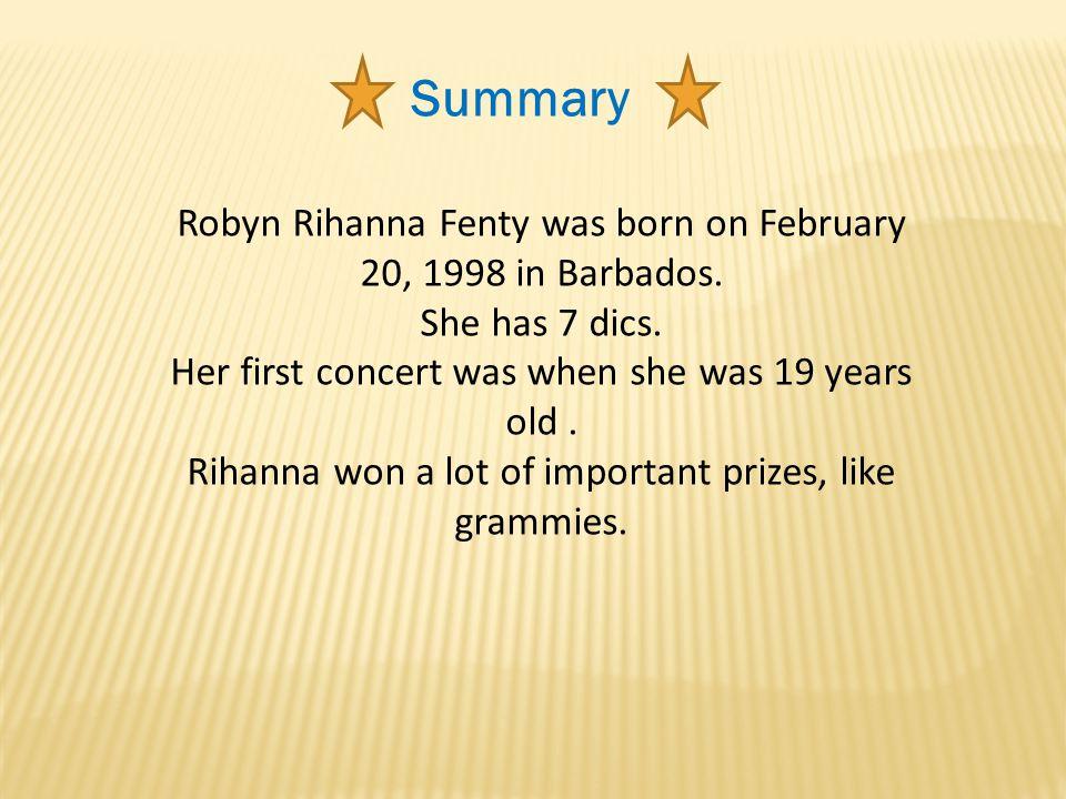 Summary Robyn Rihanna Fenty was born on February 20, 1998 in Barbados.