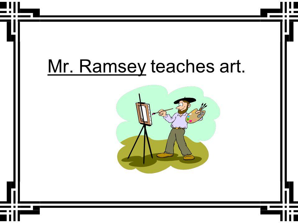 _________ teaches art. He