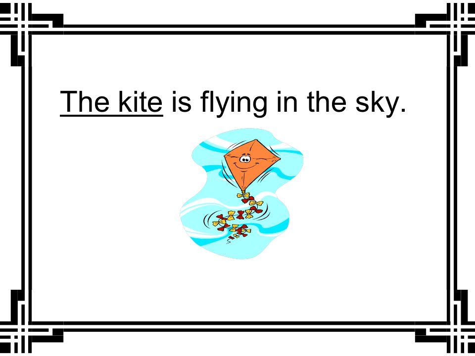 ______ is flying in the sky. It