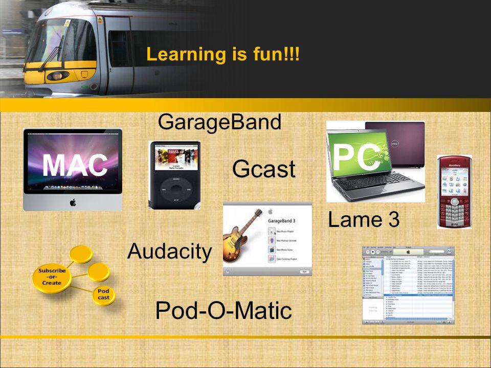 Learning is fun!!! Pod-O-Matic Gcast GarageBand PC Audacity Lame 3 MAC