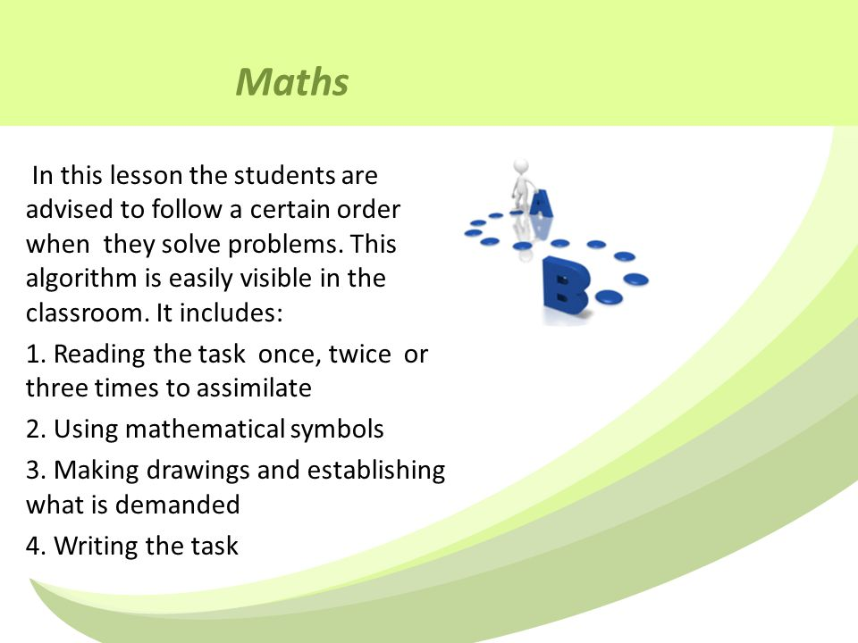 Maths In this lesson the students are advised to follow a certain order when they solve problems.