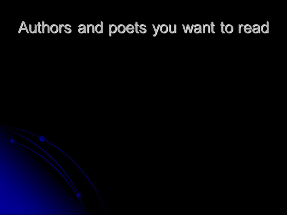 Authors and poets you want to read