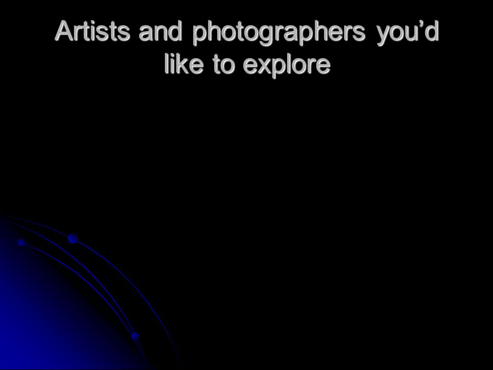 Artists and photographers you'd like to explore