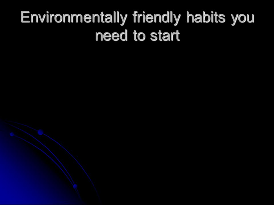 Environmentally friendly habits you need to start