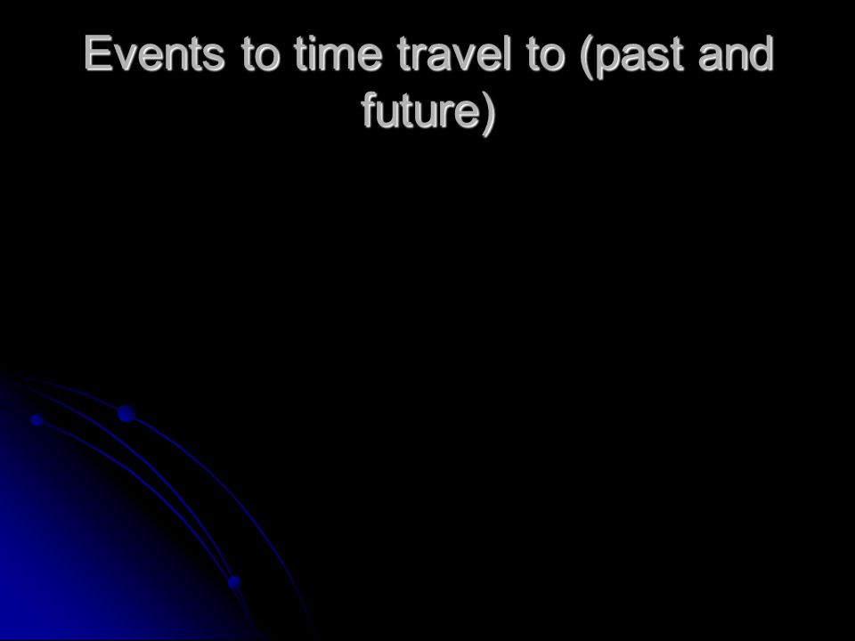Events to time travel to (past and future)