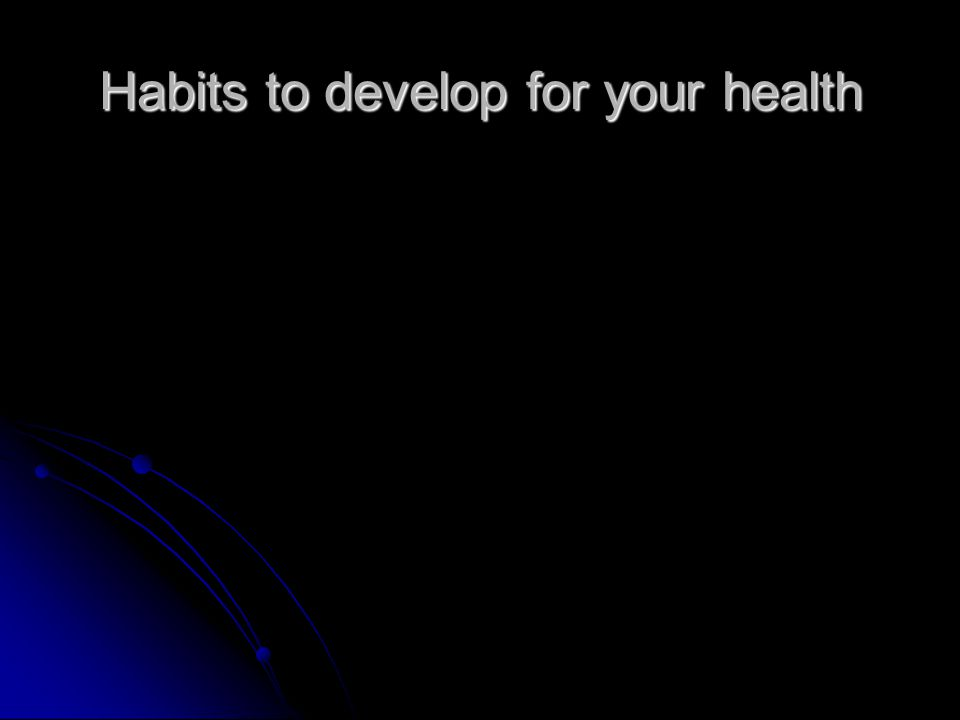 Habits to develop for your health