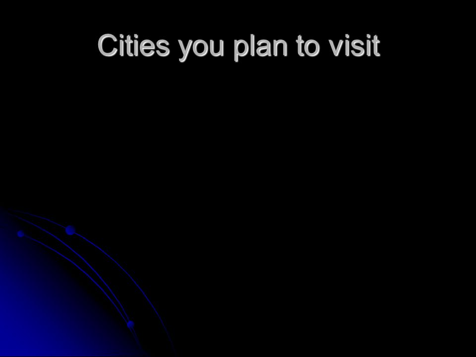 Cities you plan to visit