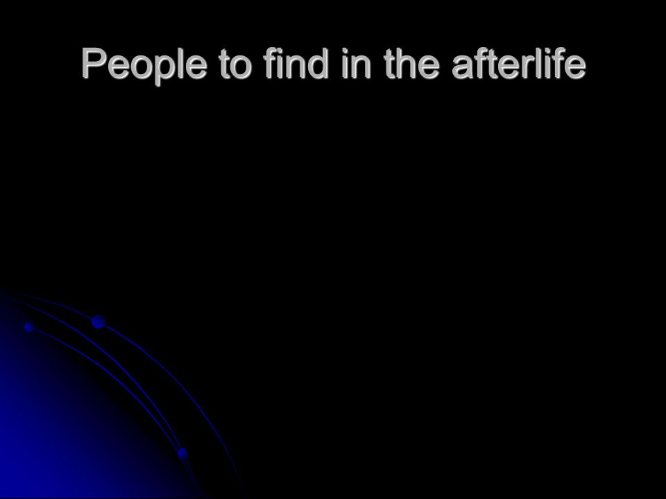 People to find in the afterlife