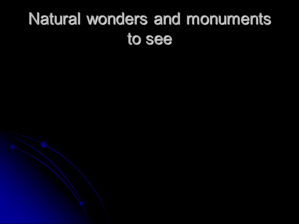 Natural wonders and monuments to see