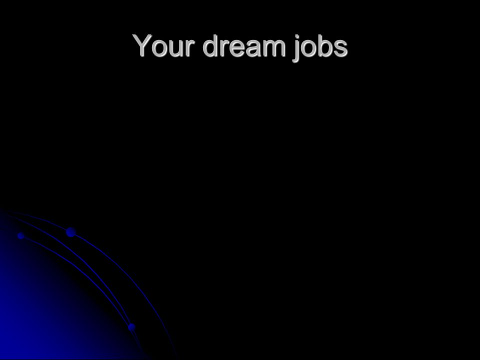 Your dream jobs