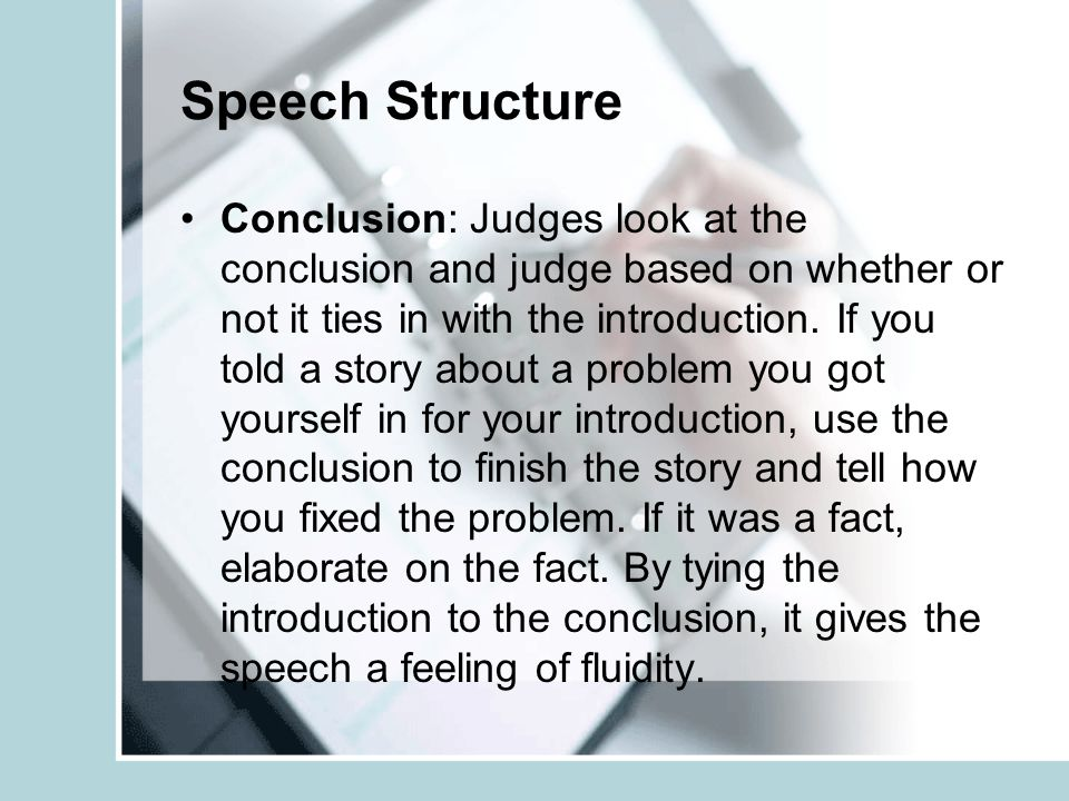 Speech Structure Conclusion: Judges look at the conclusion and judge based on whether or not it ties in with the introduction.