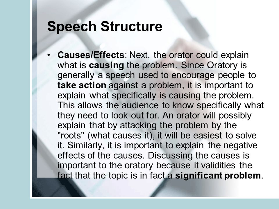 Speech Structure Causes/Effects: Next, the orator could explain what is causing the problem.