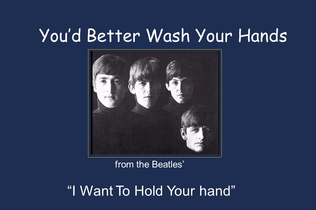 """You'd Better Wash Your Hands from the Beatles' """"I Want To Hold Your hand"""""""