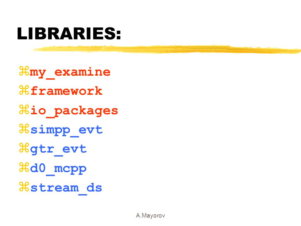 A.Mayorov LIBRARIES: zmy_examine zframework zio_packages zsimpp_evt zgtr_evt zd0_mcpp zstream_ds