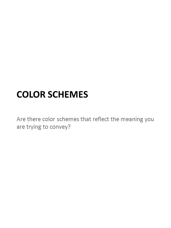 COLOR SCHEMES Are there color schemes that reflect the meaning you are trying to convey
