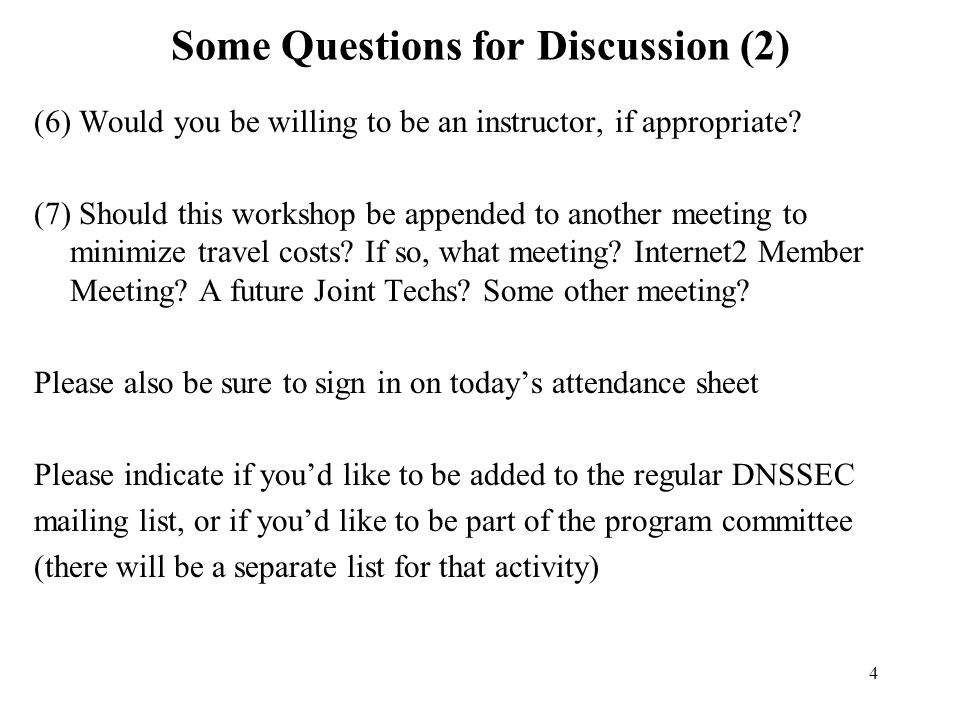 4 Some Questions for Discussion (2) (6) Would you be willing to be an instructor, if appropriate.