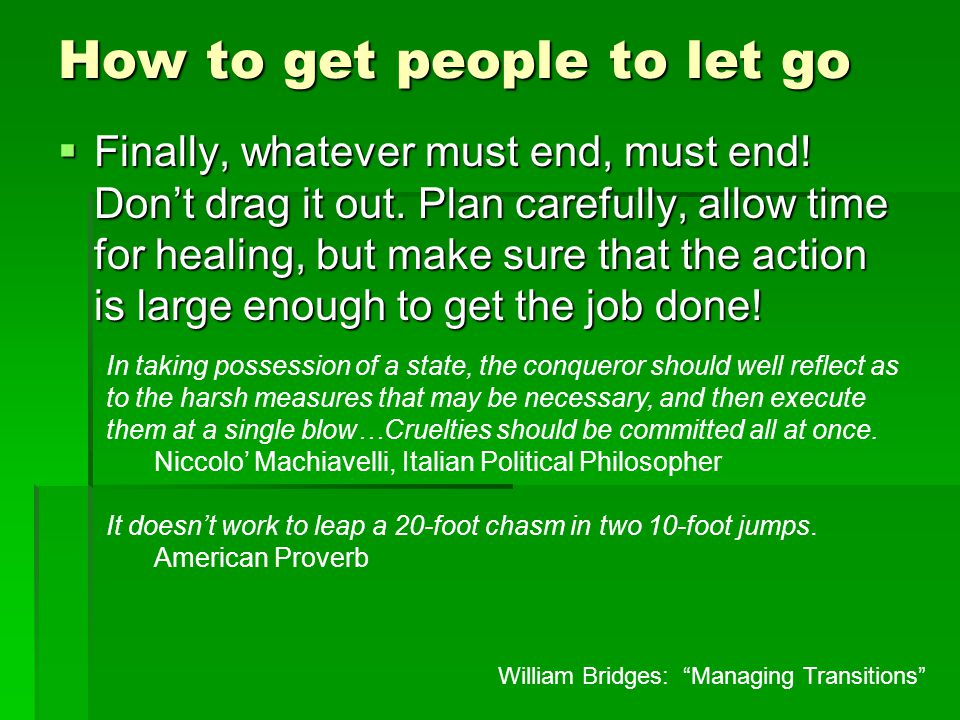 How to get people to let go  Finally, whatever must end, must end.