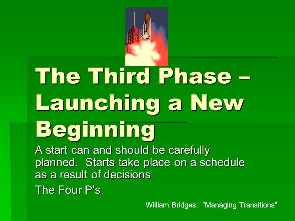 The Third Phase – Launching a New Beginning A start can and should be carefully planned.