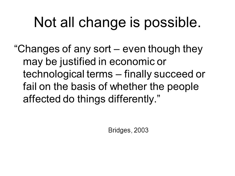 Not all change is possible.