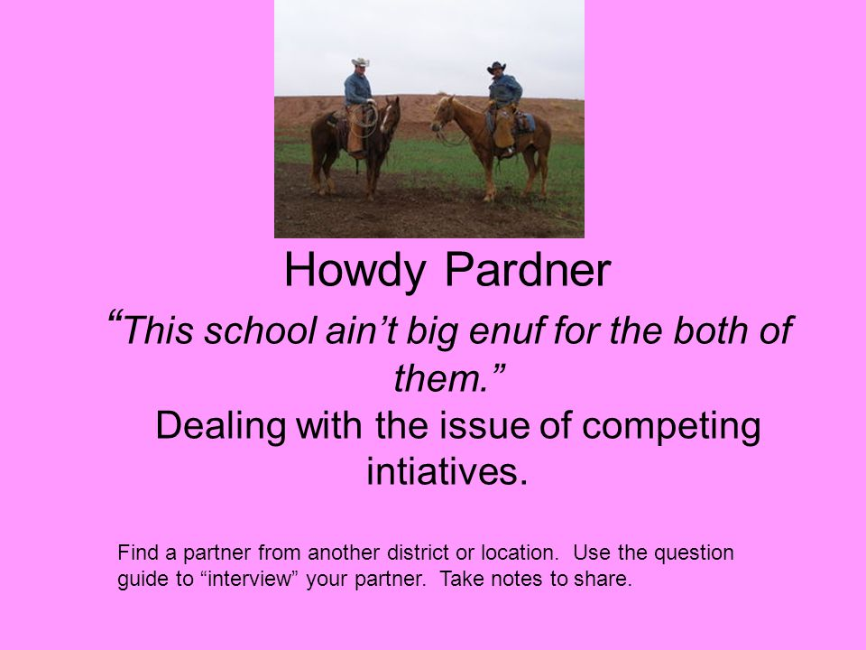 Howdy Pardner This school ain't big enuf for the both of them. Dealing with the issue of competing intiatives.